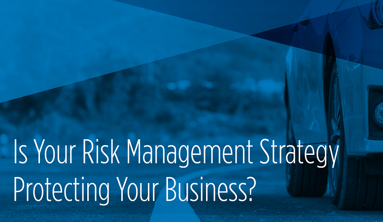 Is Your Risk Management Strategy Protecting Your Business?