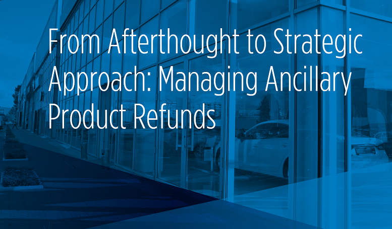 From Afterthought to Strategic Approach: Managing Ancillary Product Refunds